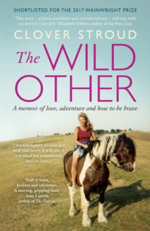 The Wild Other : A memoir of love, adventure and how to be brave