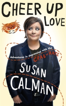 Cheer Up Love : Adventures in Depression with the Crab of Hate, Hardback Book