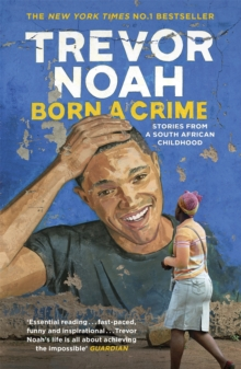 Born A Crime : Stories from a South African Childhood, Paperback / softback Book