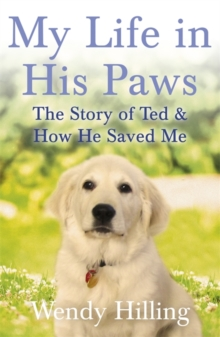 My Life in His Paws : The Story of Ted and How He Saved Me, Paperback Book