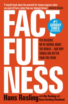 Factfulness : Ten Reasons We're Wrong About The World - And Why Things Are Better Than You Think, Paperback / softback Book