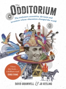 The Odditorium : The Tricksters, Eccentrics, Deviants and Inventors Whose Obsessions Changed the World, Hardback Book