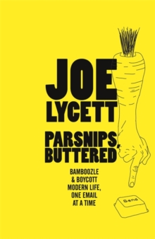 Parsnips, Buttered : How to win at modern life, one email at a time, Hardback Book