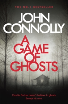 A Game of Ghosts : A Charlie Parker Thriller: 15. From the No. 1 Bestselling Author of A Time of Torment