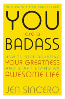 You are a Badass : How to Stop Doubting Your Greatness and Start Living an Awesome Life, Paperback Book