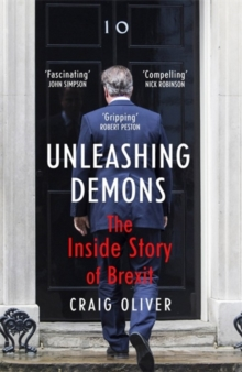 Unleashing Demons : The Inside Story of Brexit, Hardback Book