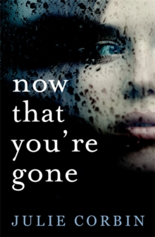 Now That You're Gone : A tense, twisting psychological thriller, Paperback / softback Book