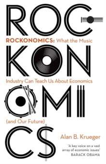Rockonomics : What the Music Industry Can Teach Us About Economics (and Our Future), Hardback Book