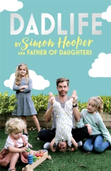 Dadlife : Family Tales from Instagram's Father of Daughters, Paperback / softback Book