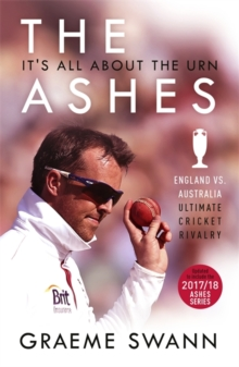 The Ashes: It's All About the Urn : England vs. Australia: ultimate cricket rivalry, Paperback Book
