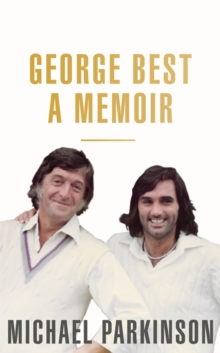 George Best: A Memoir: A unique biography of a football icon : The Perfect Gift for Football Fans, Paperback / softback Book