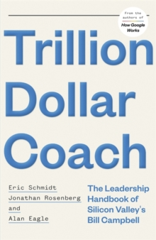 Trillion Dollar Coach : The Leadership Handbook of Silicon Valley's Bill Campbell, Hardback Book