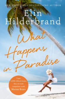 What Happens in Paradise : Book 2 in NYT-bestselling author Elin Hilderbrand's sizzling Paradise series, EPUB eBook