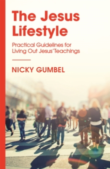 The Jesus Lifestyle : Practical Guidelines for Living Out Jesus' Teachings, Paperback / softback Book