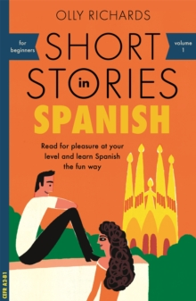 Short Stories in Spanish for Beginners : Read for pleasure at your level, expand your vocabulary and learn Spanish the fun way!, Paperback / softback Book