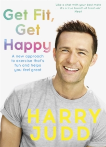 Get Fit, Get Happy : A new approach to exercise that's fun and helps you feel great, Paperback Book