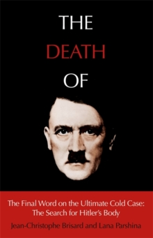 The Death of Hitler : The Final Word on the Ultimate Cold Case: The Search for Hitler's Body, Hardback Book