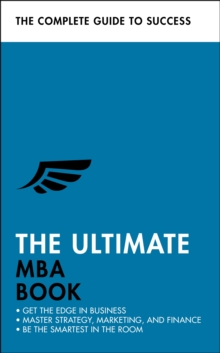 The Ultimate MBA Book : Get the Edge in Business; Master Strategy, Marketing, and Finance; Enjoy a Business School Education in a Book, Paperback / softback Book