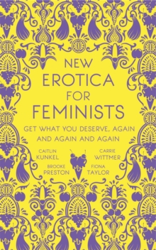 New Erotica for Feminists : The must-have book for every hot and bothered feminist out there, Hardback Book