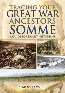 Tracing Your Great War Ancestors: The Somme : A Guide for Family Historians, Paperback Book
