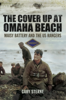 The Cover Up at Omaha Beach : Maisy Battery and the US Rangers