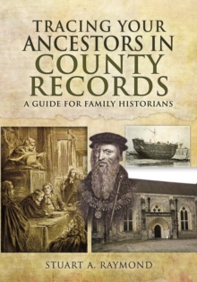 Tracing Your Ancestors in County Records : A Guide for Family and Local Historians, Paperback Book