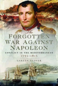 The Forgotten War Against Napoleon : Conflict in the Mediterranean