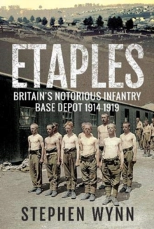 Etaples : Britain's Notorious Infantry Base Depot, 1914-1919, Paperback / softback Book