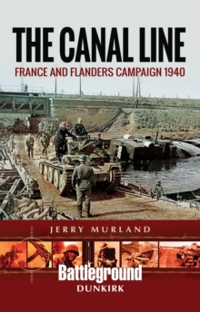 The Canal Line : France and Flanders Campaign 1940