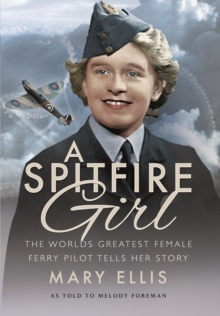 Spitfire Girl: One of the World's Greatest Female Ferry Pilots Tells Her Story, Hardback Book