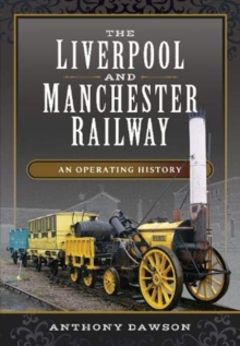 The Liverpool and Manchester Railway : An Operating History, Hardback Book