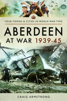 Aberdeen at War 1939-45