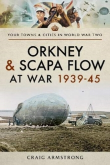 Orkney and Scapa Flow at War 1939-45, Paperback / softback Book