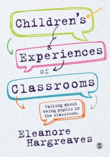 Children's experiences of classrooms : Talking about being pupils in the classroom, Paperback / softback Book