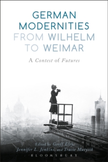 German Modernities From Wilhelm to Weimar : A Contest of Futures, Paperback / softback Book