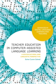 Teacher Education in Computer-Assisted Language Learning : A Sociocultural and Linguistic Perspective, Hardback Book