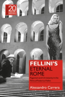 Fellini's Eternal Rome : Paganism and Christianity in the Films of Federico Fellini, Hardback Book