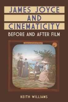 James Joyce and Cinematicity : Before and After Film, Hardback Book