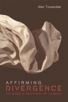 Affirming Divergence : Deleuze'S Reading of Leibniz, Hardback Book