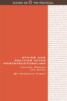 Ethics and Politics after Poststructuralism : Levinas, Derrida and Nancy, Paperback / softback Book