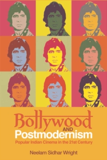 Bollywood and Postmodernism : Popular Indian Cinema in the 21st Century, Paperback / softback Book
