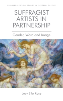Suffragist Artists in Partnership : Gender, Word and Image, Paperback / softback Book