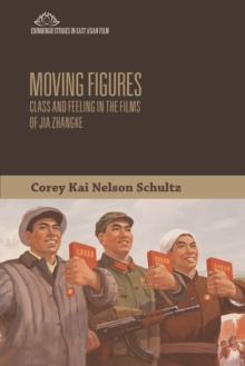 Moving Figures : Class and Feeling in the Films of Jia Zhangke, Hardback Book