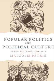 Popular Politics and Political Culture : Urban Scotland, 1918-1939, Hardback Book