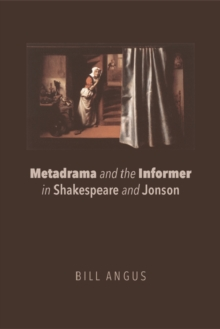 Metadrama and the Informer in Shakespeare and Jonson, Paperback / softback Book