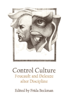 Control Culture : Foucault and Deleuze After Discipline, Paperback / softback Book
