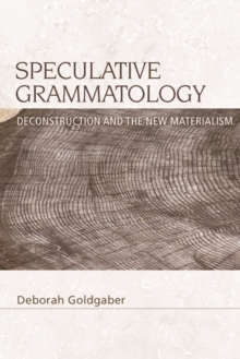 Speculative Grammatology : Deconstruction and the New Materialism, Paperback / softback Book