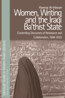 Women, Writing and the Iraqi State : Resistance and Collaboration Under the Ba'Th, 1968-2003, Hardback Book