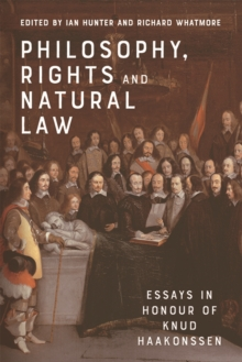 Philosophy, Rights and Natural Law : Essays in Honour of Knud Haakonssen, Hardback Book