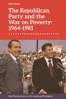 The Republican Party and the War on Poverty: 1964-1981